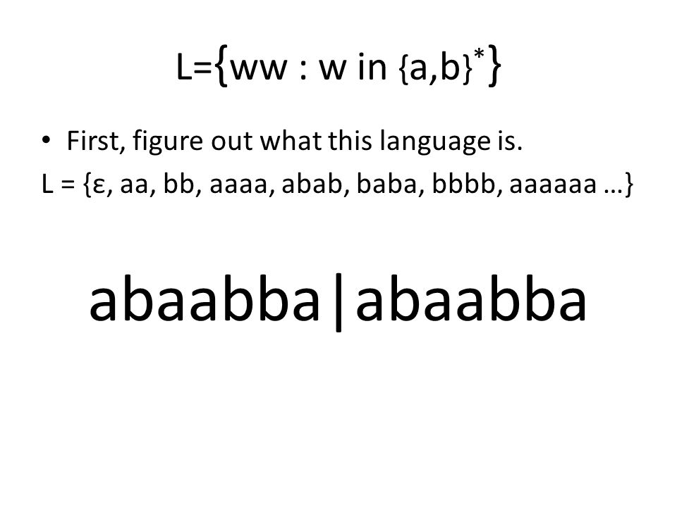 abaabba|abaabba L={ww : w in {a,b}*}