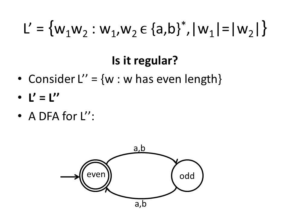 L' = {w1w2 : w1,w2 ϵ {a,b}*,|w1|=|w2|}