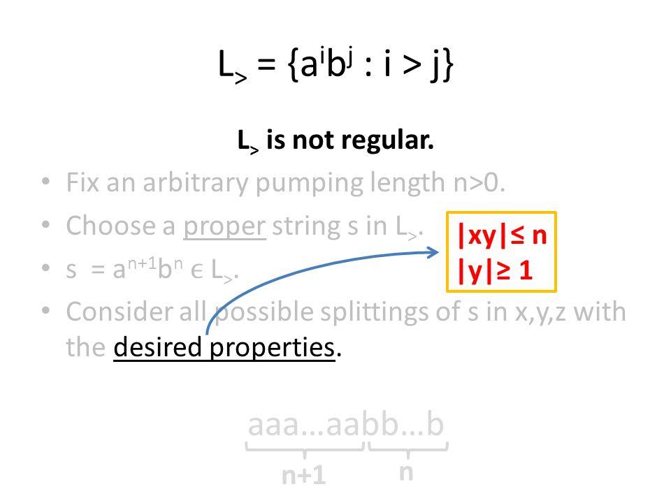 L> = {aibj : i > j} aaa…aabb…b L> is not regular.