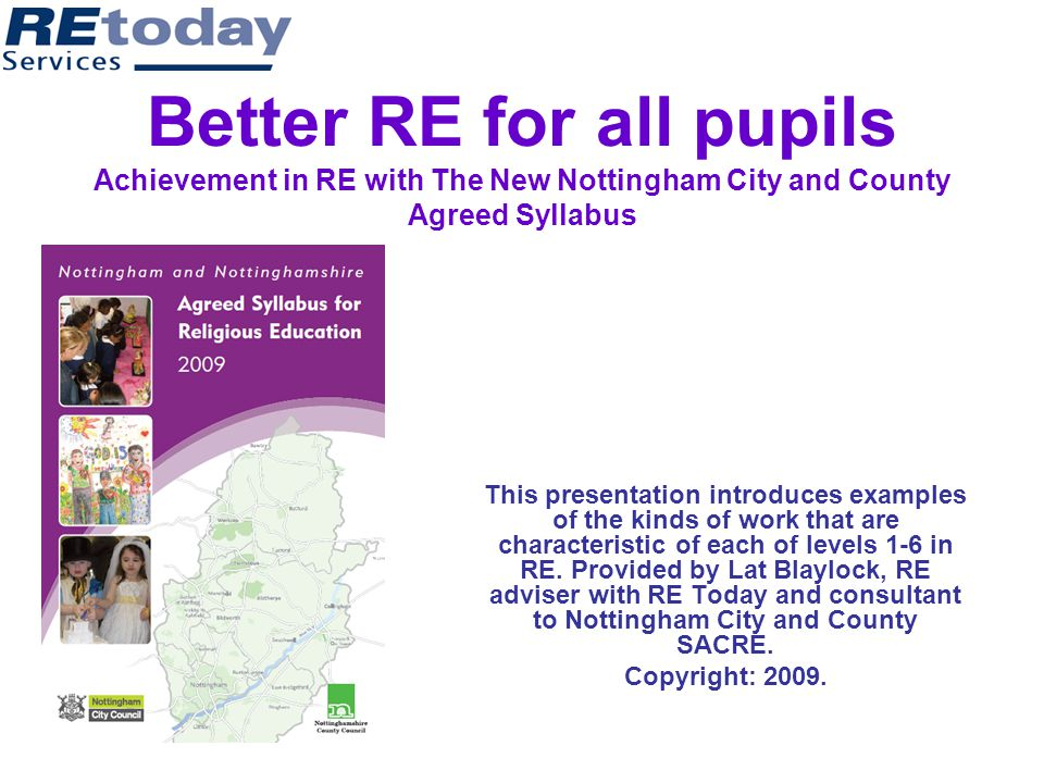 Better RE for all pupils Achievement in RE with The New Nottingham City and County Agreed Syllabus