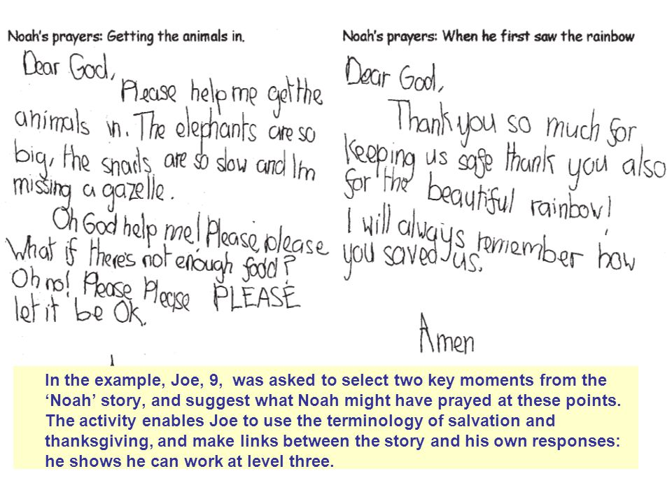 In the example, Joe, 9, was asked to select two key moments from the 'Noah' story, and suggest what Noah might have prayed at these points.
