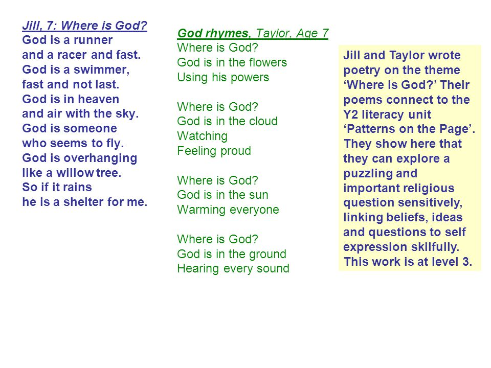 Jill, 7: Where is God God is a runner. and a racer and fast. God is a swimmer, fast and not last.