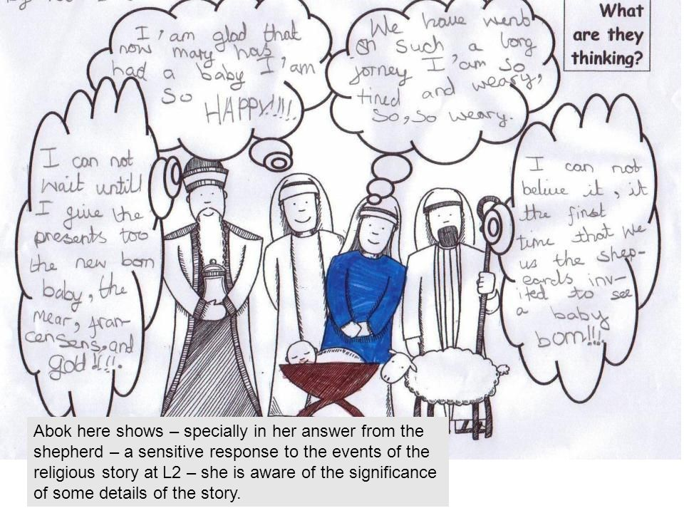 Abok here shows – specially in her answer from the shepherd – a sensitive response to the events of the religious story at L2 – she is aware of the significance of some details of the story.