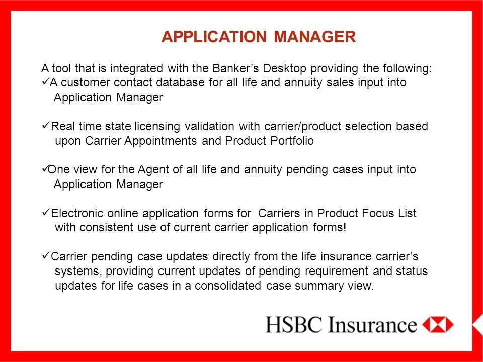APPLICATION MANAGER A tool that is integrated with the Banker's Desktop providing the following: