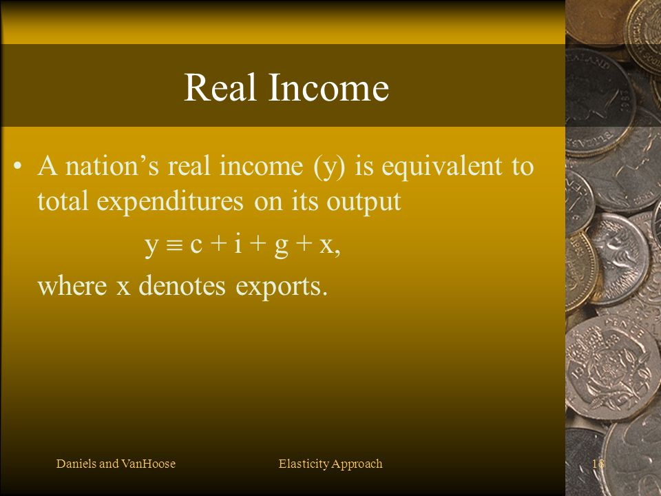 Real Income A nation's real income (y) is equivalent to total expenditures on its output. y  c + i + g + x,