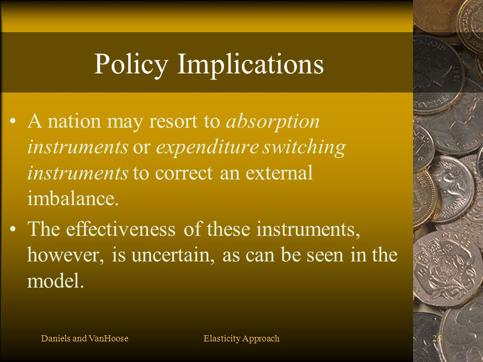 Policy Implications A nation may resort to absorption instruments or expenditure switching instruments to correct an external imbalance.