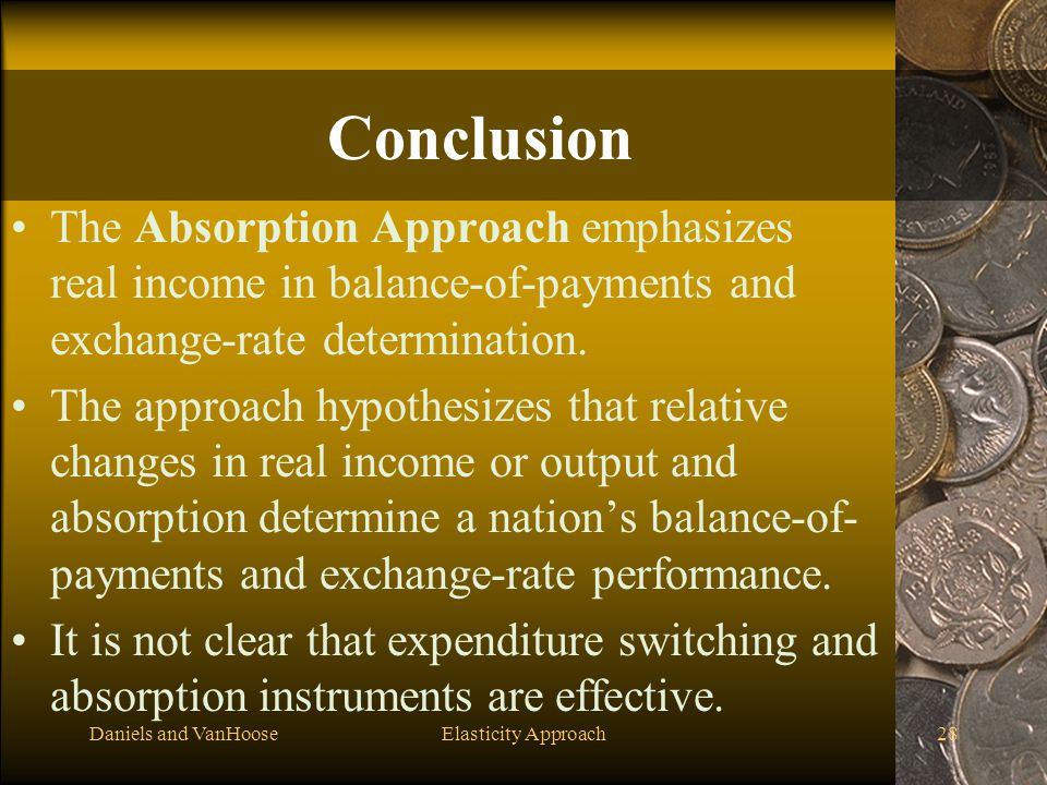 Conclusion The Absorption Approach emphasizes real income in balance-of-payments and exchange-rate determination.