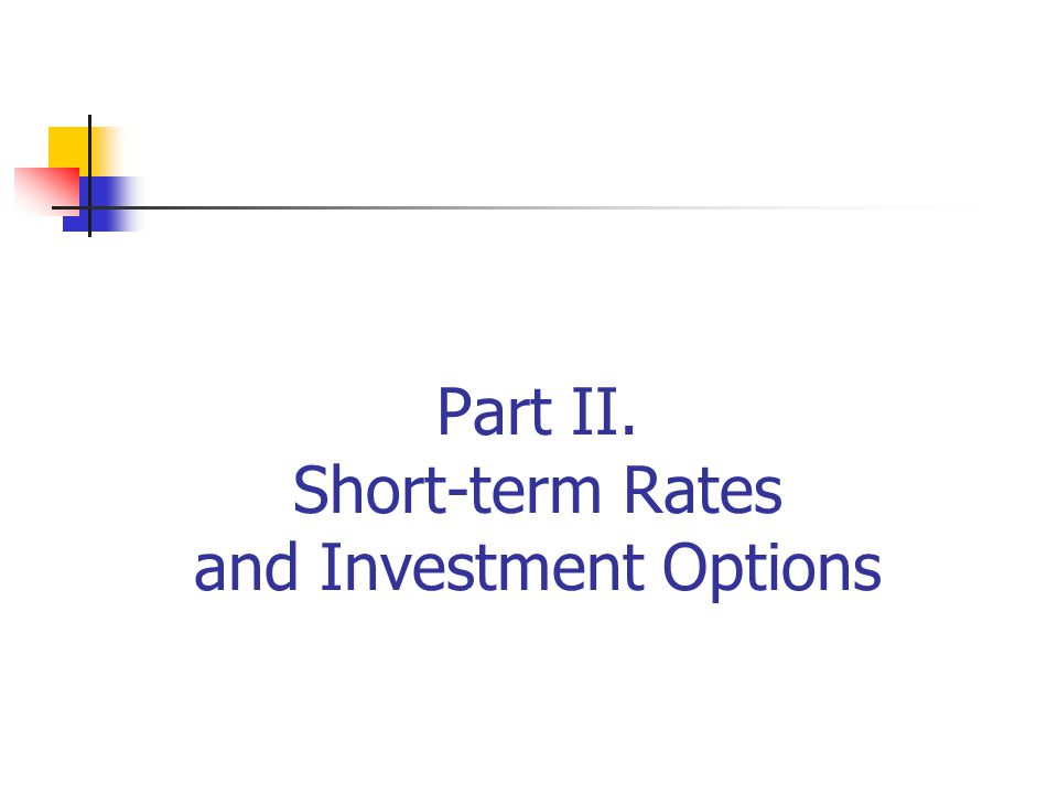 Part II. Short-term Rates and Investment Options