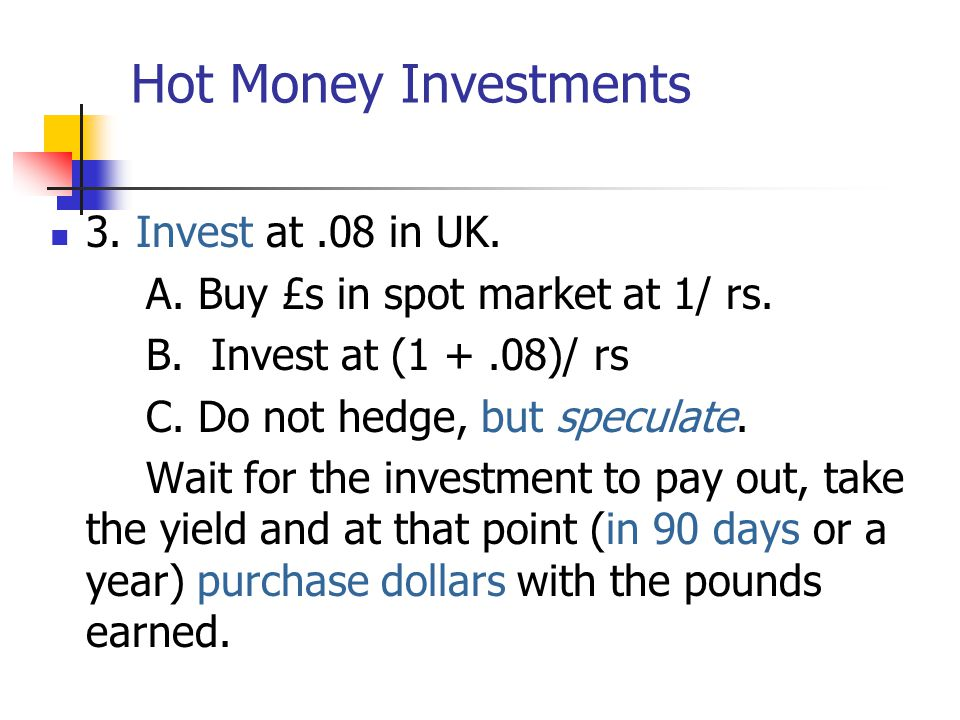 Hot Money Investments 3. Invest at .08 in UK.
