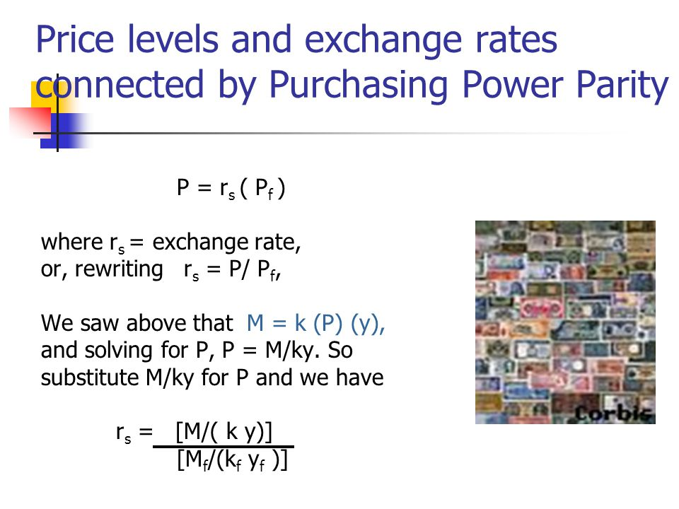 Price levels and exchange rates connected by Purchasing Power Parity