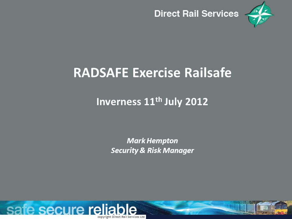 RADSAFE Exercise Railsafe Inverness 11th July 2012 Mark Hempton Security & Risk Manager