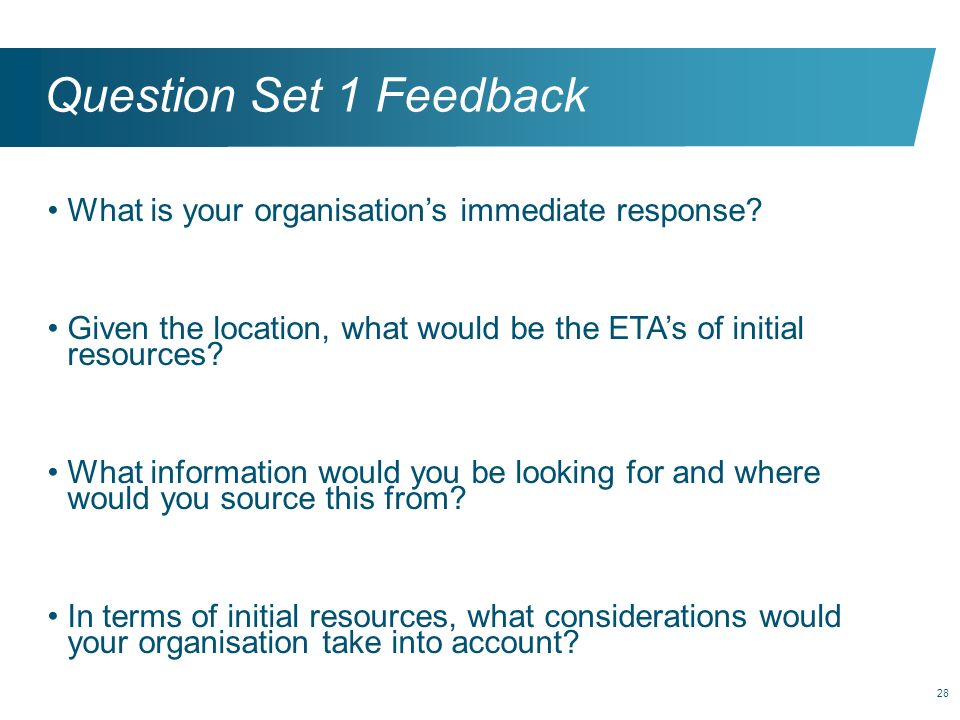 Question Set 1 Feedback What is your organisation's immediate response Given the location, what would be the ETA's of initial resources
