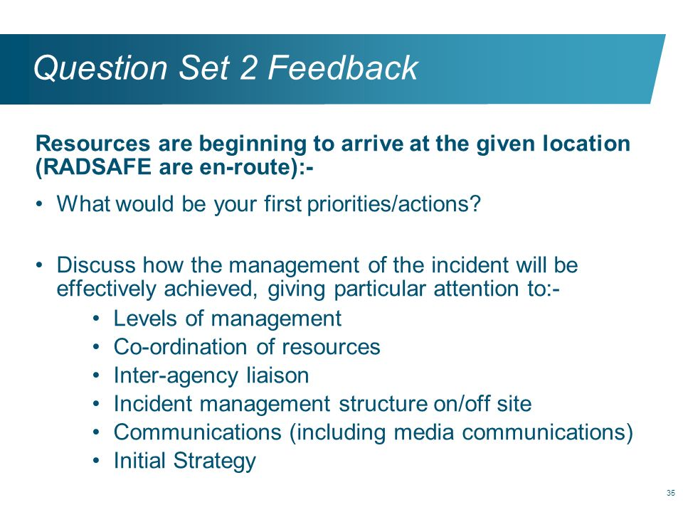 Question Set 2 Feedback Resources are beginning to arrive at the given location (RADSAFE are en-route):-
