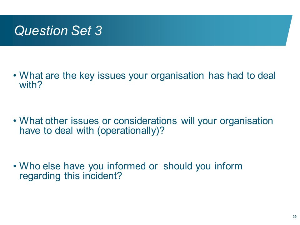 Question Set 3 What are the key issues your organisation has had to deal with