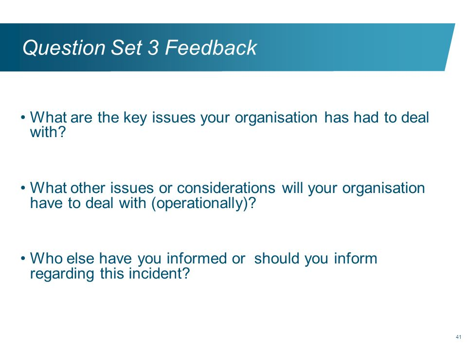 Question Set 3 Feedback What are the key issues your organisation has had to deal with