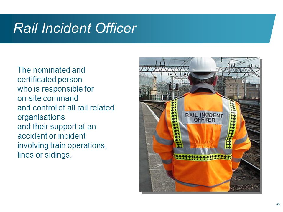 Rail Incident Officer The nominated and certificated person