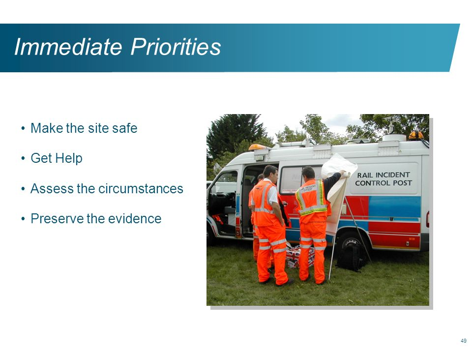 Immediate Priorities Make the site safe Get Help