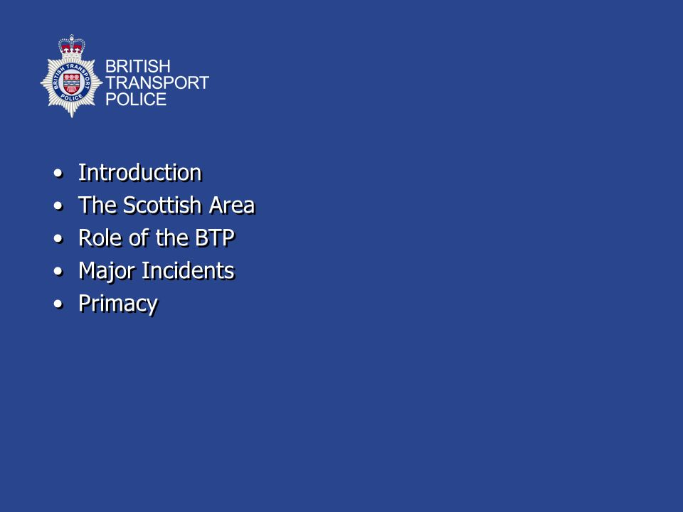 Introduction The Scottish Area Role of the BTP Major Incidents Primacy