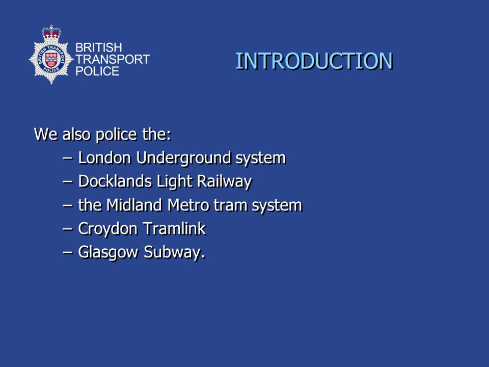INTRODUCTION We also police the: London Underground system