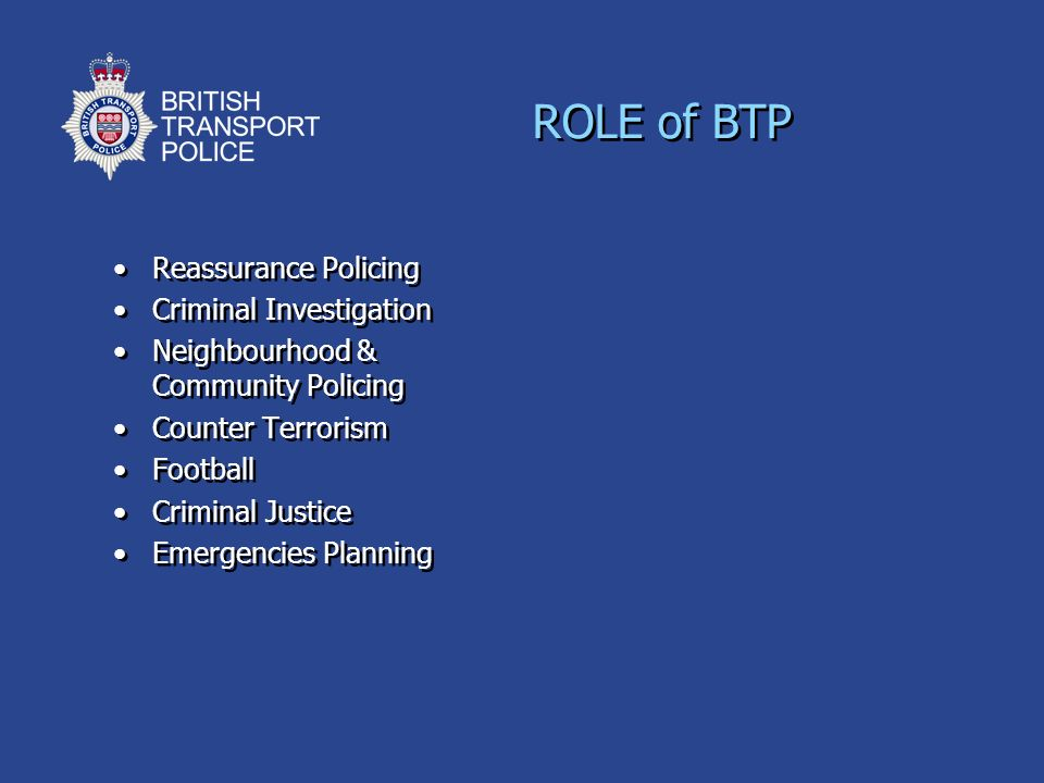 ROLE of BTP Reassurance Policing Criminal Investigation