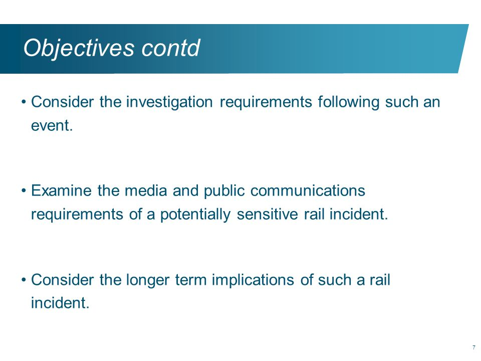 Objectives contd Consider the investigation requirements following such an event.