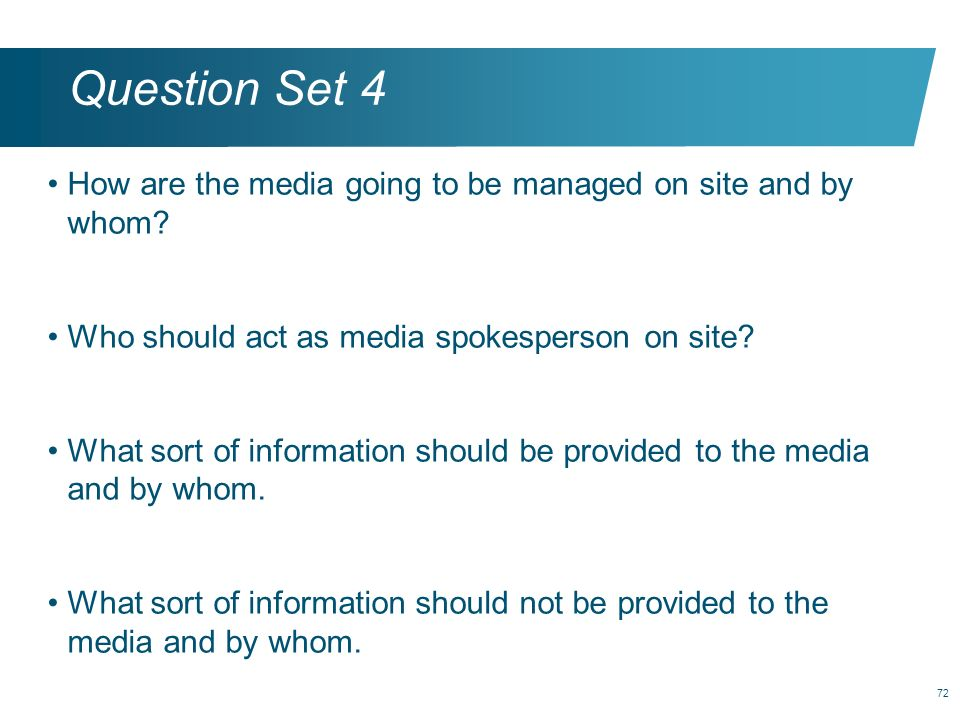 Question Set 4 How are the media going to be managed on site and by whom Who should act as media spokesperson on site