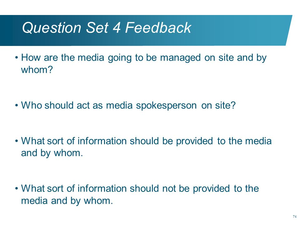 Question Set 4 Feedback How are the media going to be managed on site and by whom Who should act as media spokesperson on site
