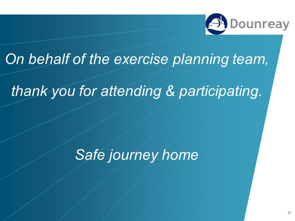 On behalf of the exercise planning team, thank you for attending & participating.