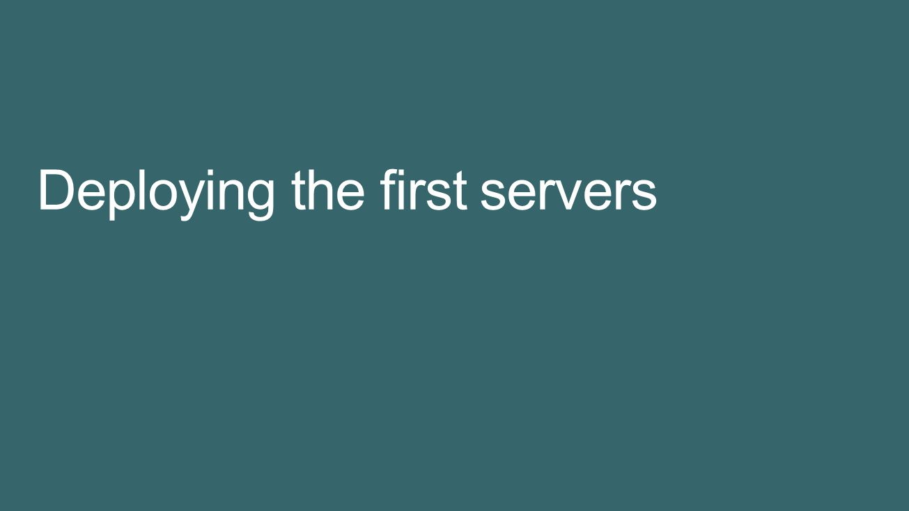 Deploying the first servers