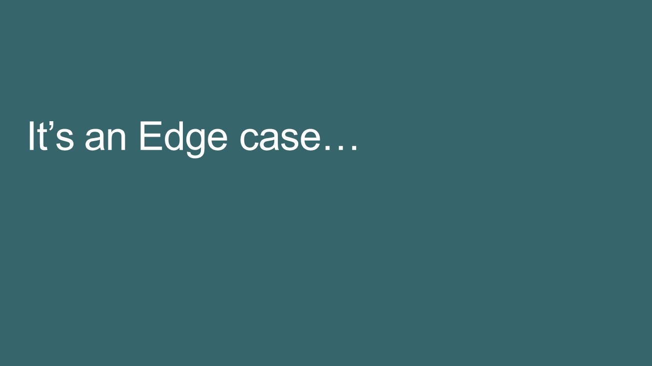 It's an Edge case… 4/5/2017 7:36 PM