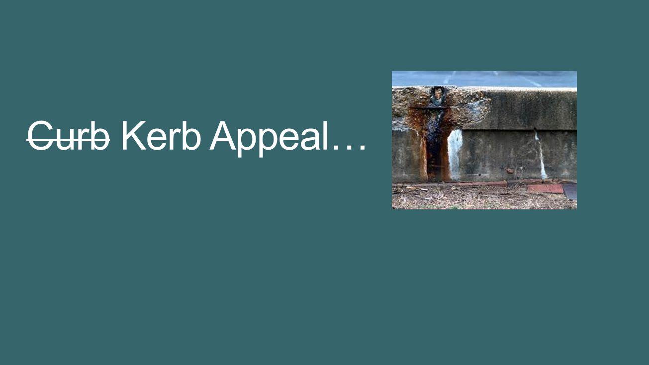Curb Kerb Appeal… 4/5/2017 7:36 PM