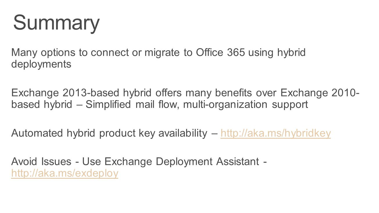 4/5/2017 Summary. Many options to connect or migrate to Office 365 using hybrid deployments.