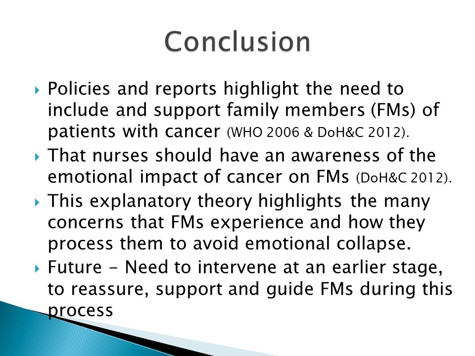 ConclusionPolicies and reports highlight the need to include and support family members (FMs) of patients with cancer (WHO 2006 & DoH&C 2012).