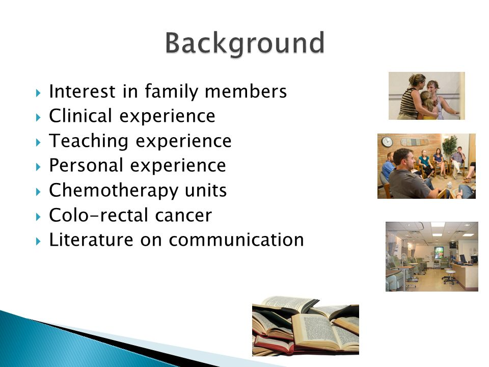 Background Interest in family members Clinical experience