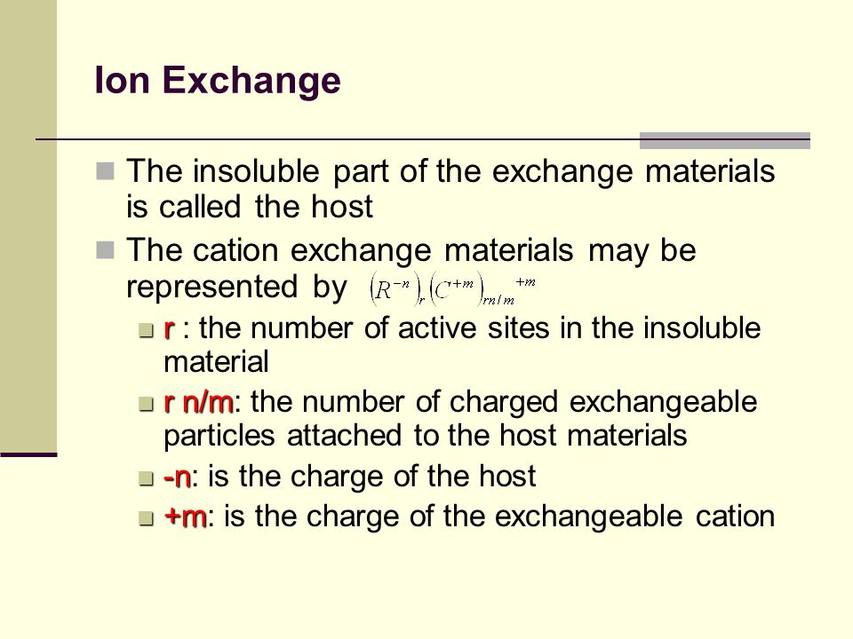Ion Exchange The insoluble part of the exchange materials is called the host. The cation exchange materials may be represented by.