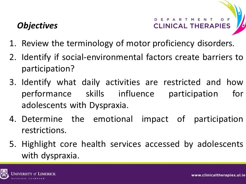 Objectives Review the terminology of motor proficiency disorders. Identify if social-environmental factors create barriers to participation
