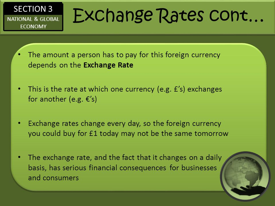 Exchange Rates cont… The amount a person has to pay for this foreign currency depends on the Exchange Rate.