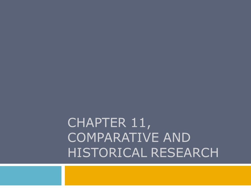 CHAPTER 11, COMPARATIVE AND HISTORICAL RESEARCH