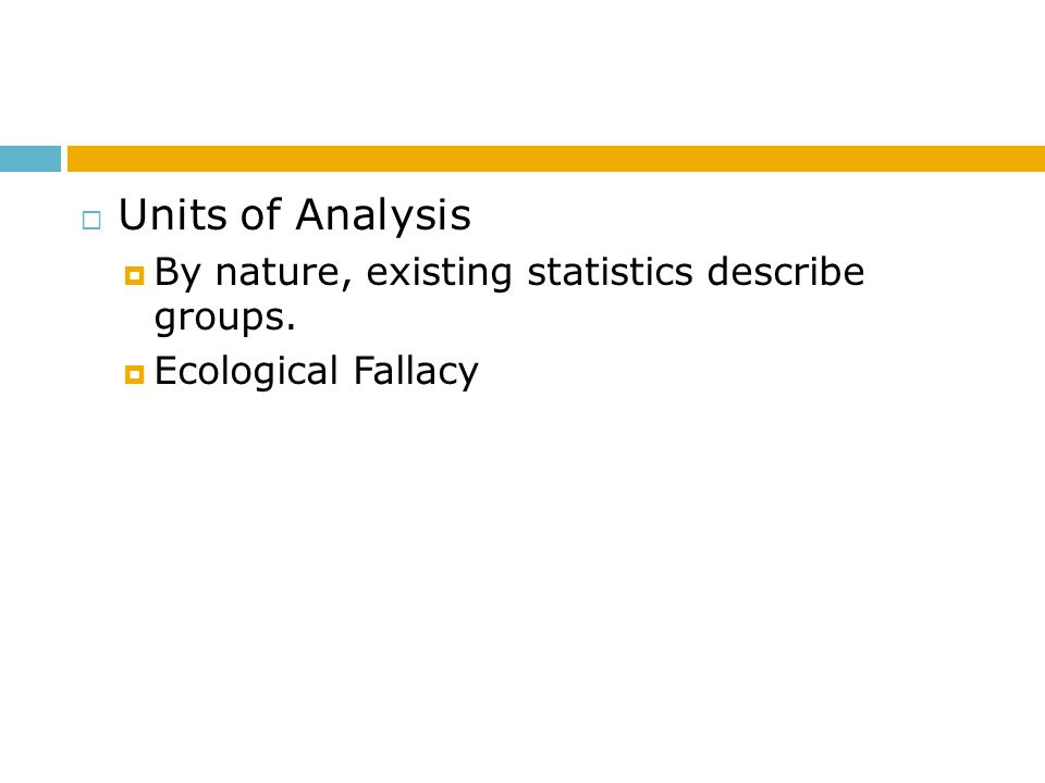 Units of Analysis By nature, existing statistics describe groups.