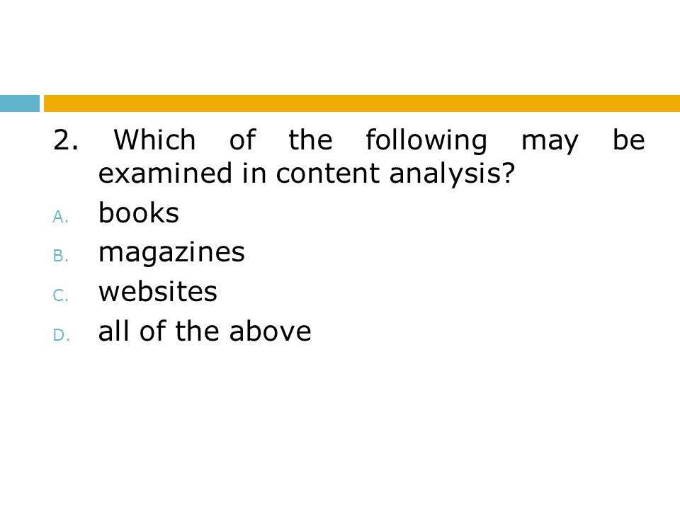 2. Which of the following may be examined in content analysis