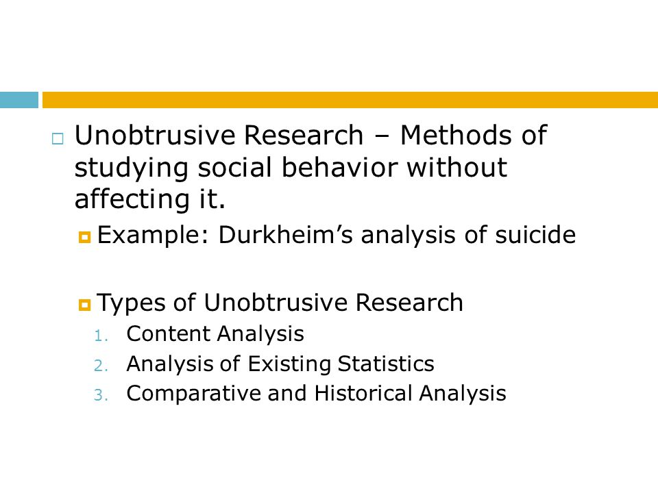 Unobtrusive Research – Methods of studying social behavior without affecting it.
