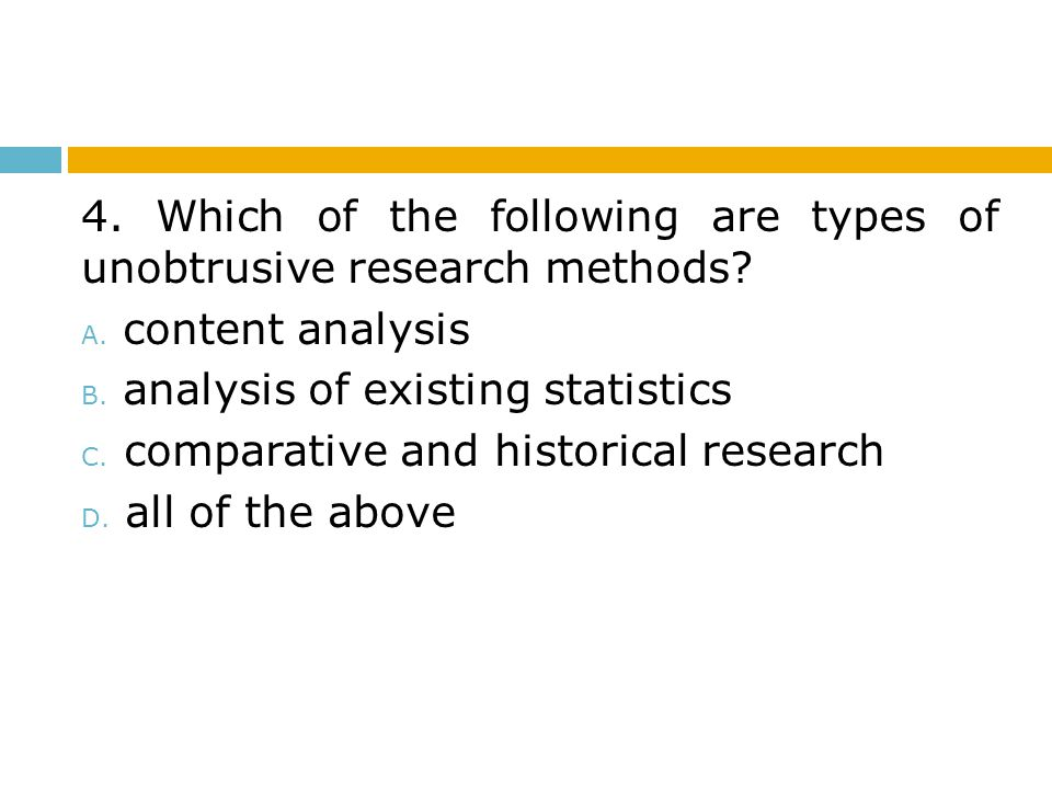 4. Which of the following are types of unobtrusive research methods