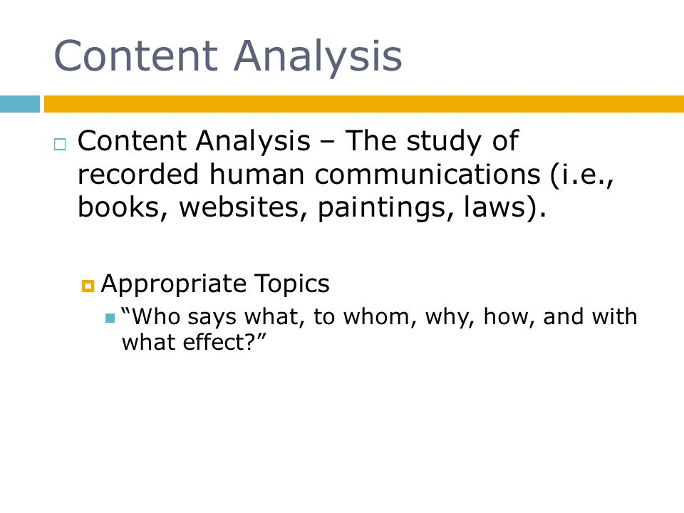 Content Analysis Content Analysis – The study of recorded human communications (i.e., books, websites, paintings, laws).
