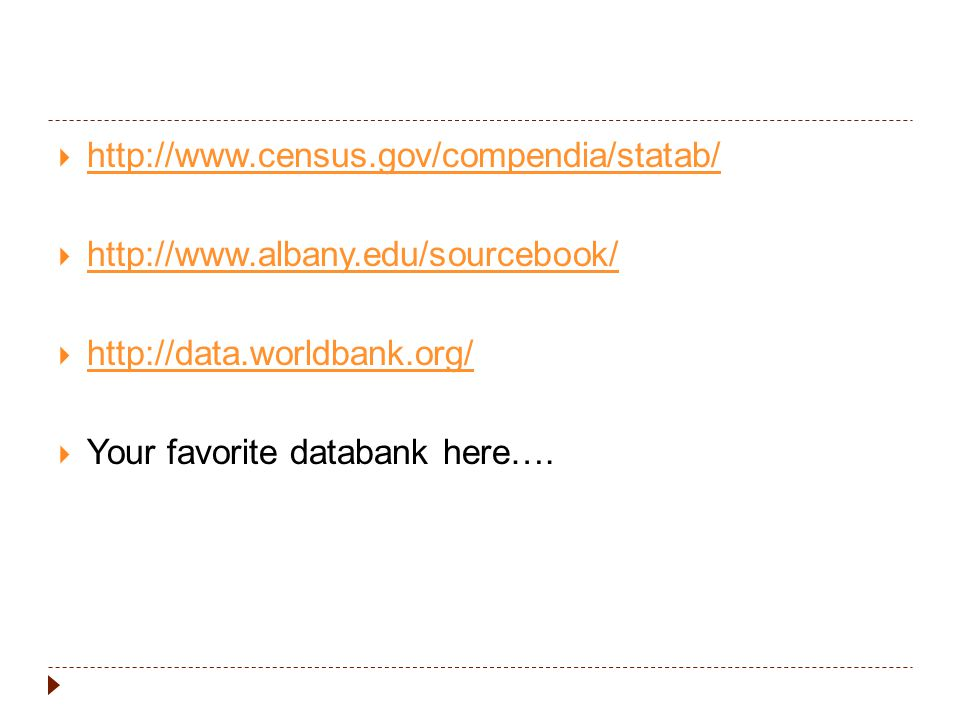 http://www.census.gov/compendia/statab/ http://www.albany.edu/sourcebook/ http://data.worldbank.org/