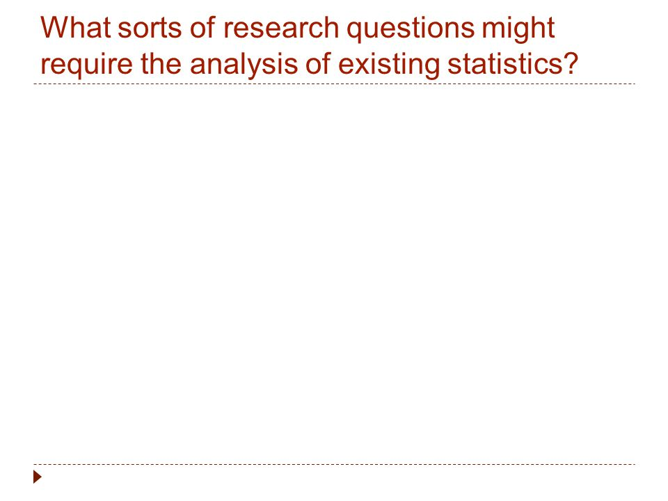 What sorts of research questions might require the analysis of existing statistics