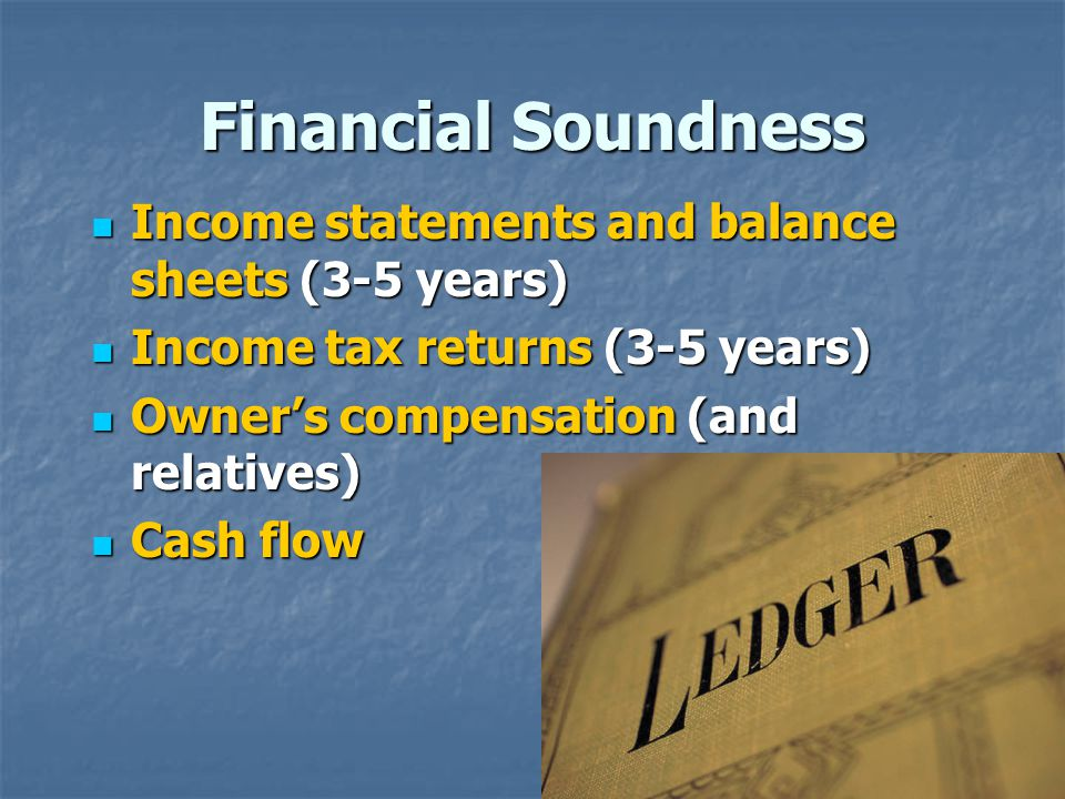 Financial Soundness Income statements and balance sheets (3-5 years)