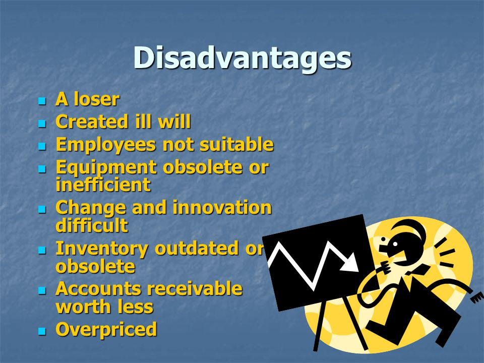 Disadvantages A loser Created ill will Employees not suitable