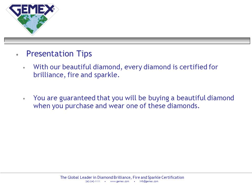 Presentation Tips With our beautiful diamond, every diamond is certified for brilliance, fire and sparkle.