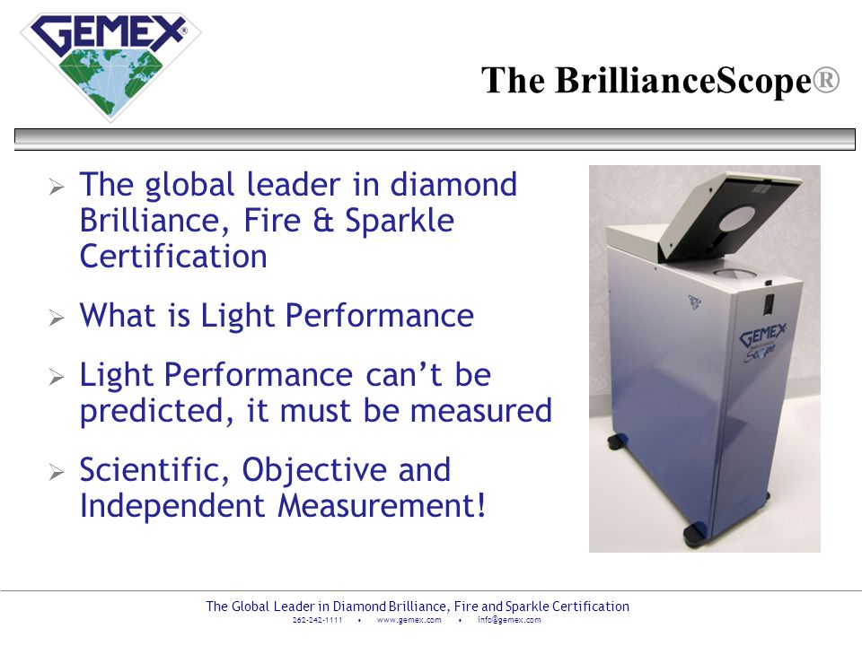 The BrillianceScope® The global leader in diamond Brilliance, Fire & Sparkle Certification. What is Light Performance.