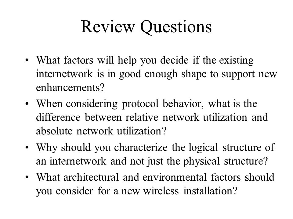 Review Questions What factors will help you decide if the existing internetwork is in good enough shape to support new enhancements